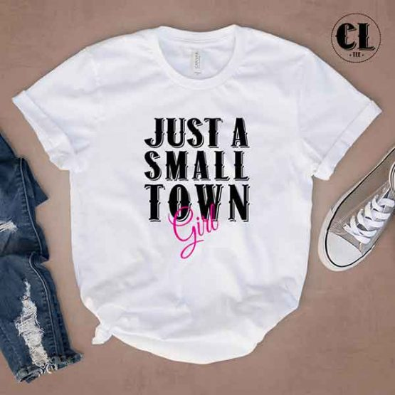T-Shirt Just A Small Town Girl by Clotee.com Tumblr Aesthetic Clothing