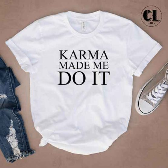 T-Shirt Karma Made Me Do It by Clotee.com Tumblr Aesthetic Clothing