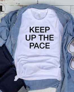 T-Shirt Keep Up The Pace by Clotee.com Tumblr Aesthetic Clothing