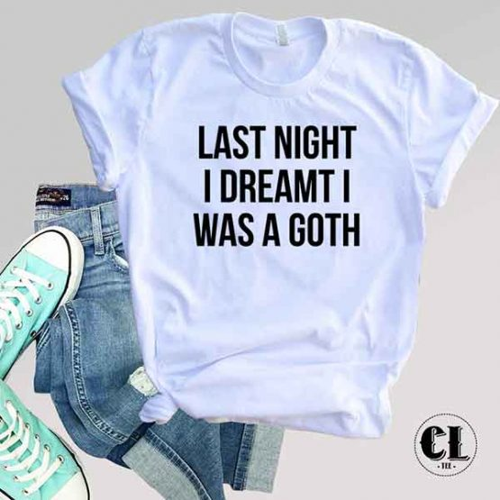 T-Shirt Last Night I Dreamt I Was A Goth by Clotee.com Tumblr Aesthetic Clothing