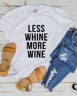 T-Shirt Less Whine More Wine men women round neck tee. Printed and delivered from USA or UK
