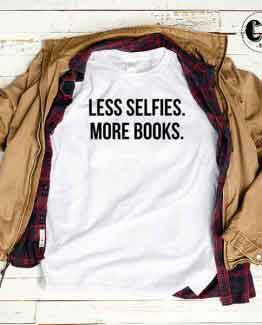 T-Shirt Less Selfies More Books