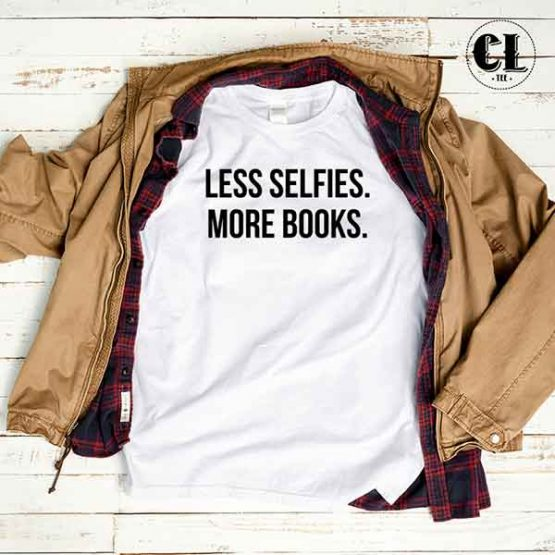 T-Shirt Less Selfies More Books by Clotee.com Tumblr Aesthetic Clothing