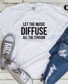 T-Shirt Let The Music Diffuse All The Tension by Clotee.com Tumblr Aesthetic Clothing