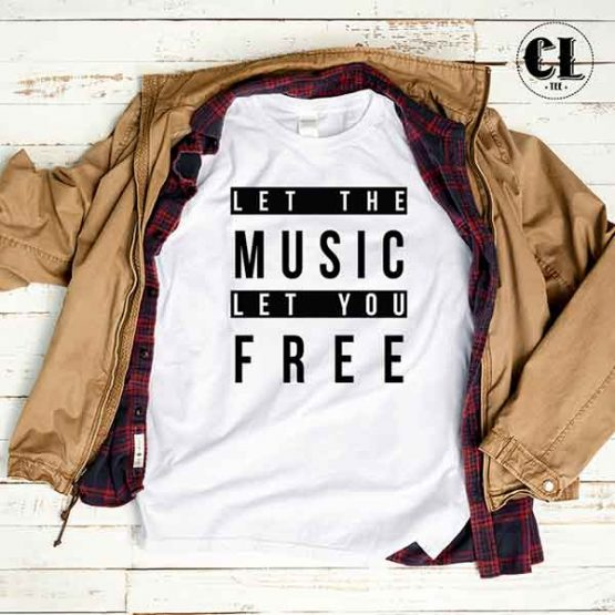 T-Shirt Let The Music Let You Free by Clotee.com Tumblr Aesthetic Clothing