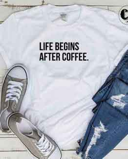 T-Shirt Life Begins After Coffee by Clotee.com Tumblr Aesthetic Clothing