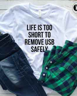 T-Shirt Life Is Too Short To Remove USB Safely by Clotee.com Tumblr Aesthetic Clothing