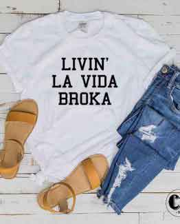 T-Shirt Livin' La Vida Broka men women round neck tee. Printed and delivered from USA or UK