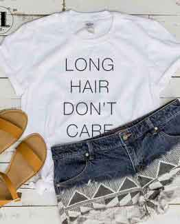 T-Shirt Long Hair Don't Care men women round neck tee. Printed and delivered from USA or UK