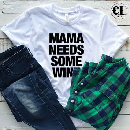 T-Shirt Mama Needs Some Wine by Clotee.com Tumblr Aesthetic Clothing