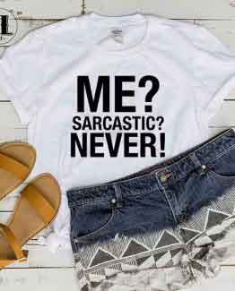 T-Shirt Me? Sarcastic? Never! men women round neck tee. Printed and delivered from USA or UK