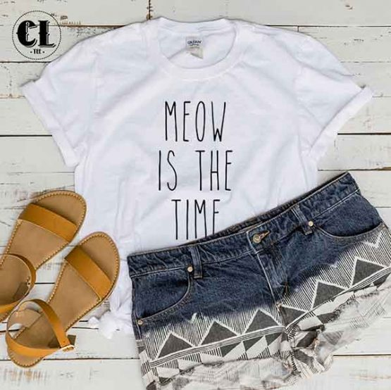 T-Shirt Meow Is The Time men women round neck tee. Printed and delivered from USA or UK