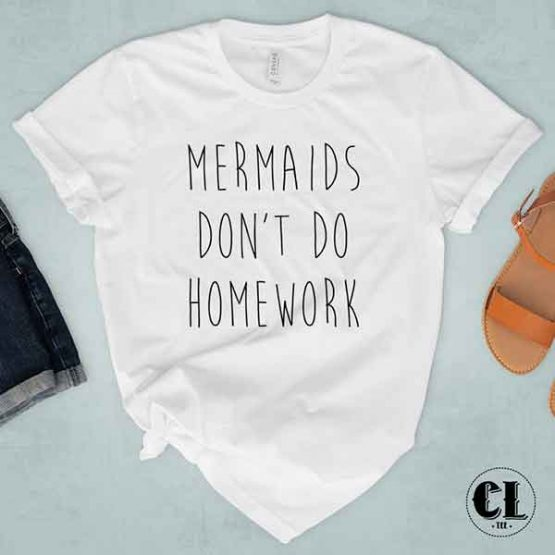 T-Shirt Mermaids Don't Do Homework