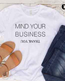 T-Shirt Mind Your Business Thank You by Clotee.com Tumblr Aesthetic Clothing