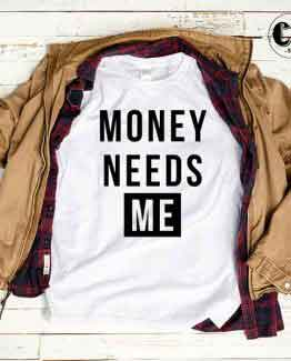 T-Shirt Money Needs Me by Clotee.com Tumblr Aesthetic Clothing