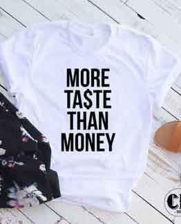 T-Shirt More Taste Than Money by Clotee.com Tumblr Aesthetic Clothing