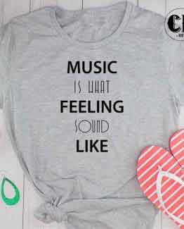 T-Shirt Music Is What Feeling Sound Like