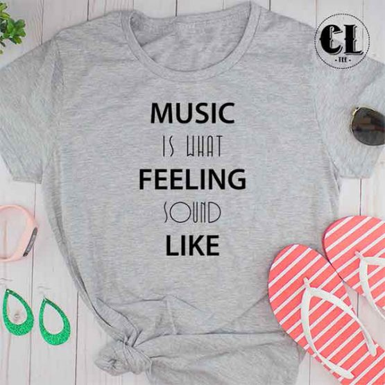 T-Shirt Music Is What Feeling Sound Like by Clotee.com Tumblr Aesthetic Clothing