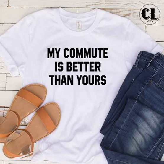 T-Shirt My Commute Is Better Than Yours by Clotee.com Tumblr Aesthetic Clothing