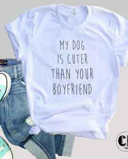 T-Shirt My Dog Is Cuter Then Your Boyfriend