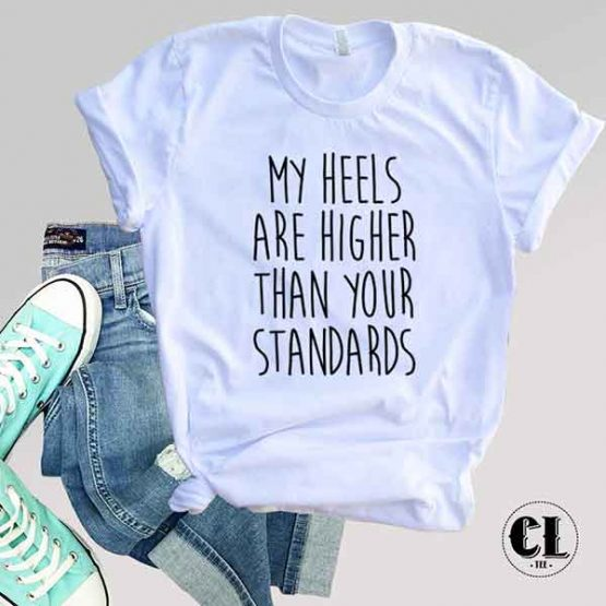 T-Shirt My Heels Are Higher Than Your Standards