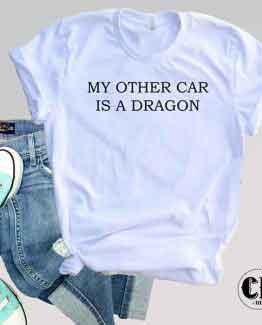 T-Shirt My Other Car Is A Dragon by Clotee.com Tumblr Aesthetic Clothing