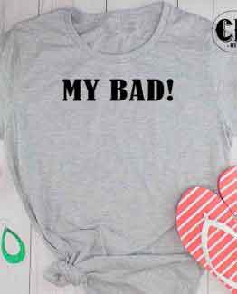 T-Shirt My Bad by Clotee.com Tumblr Aesthetic Clothing