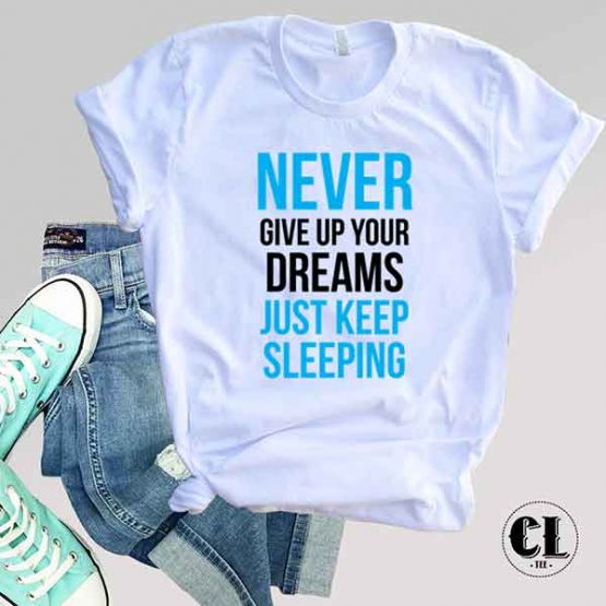 T-Shirt Never Give Up Dreams Just Keep Sleeping by Clotee.com Tumblr Aesthetic Clothing