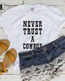 T-Shirt Never Trust A Cowboy by Clotee.com Tumblr Aesthetic Clothing