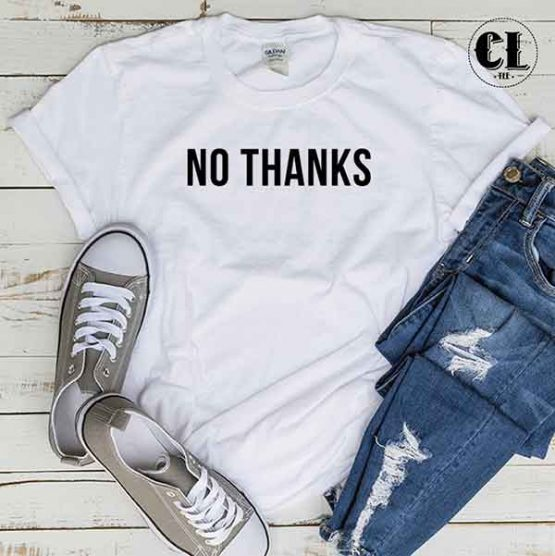 T-Shirt No Thanks men women round neck tee. Printed and delivered from USA or UK