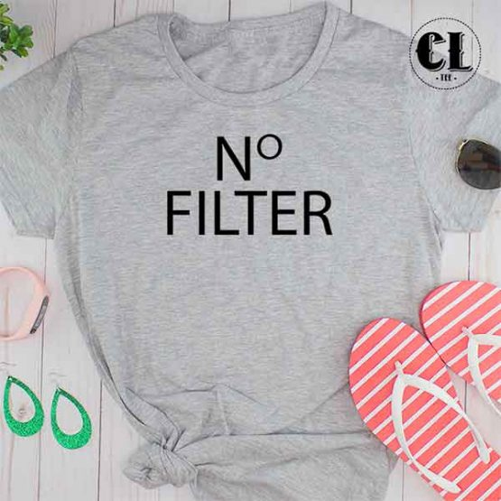 T-Shirt No Filter by Clotee.com Tumblr Aesthetic Clothing
