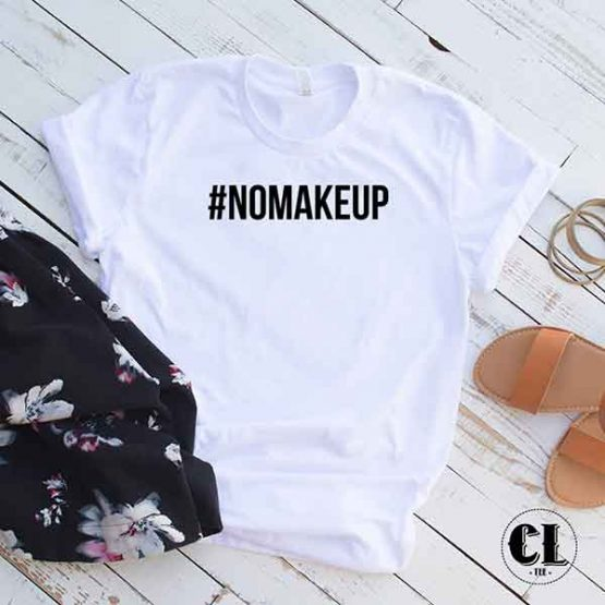 T-Shirt No Makeup Hashtag by Clotee.com Tumblr Aesthetic Clothing