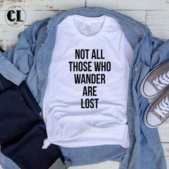 T-Shirt Not All Those Who Wander Are Lost by Clotee.com Tumblr Aesthetic Clothing