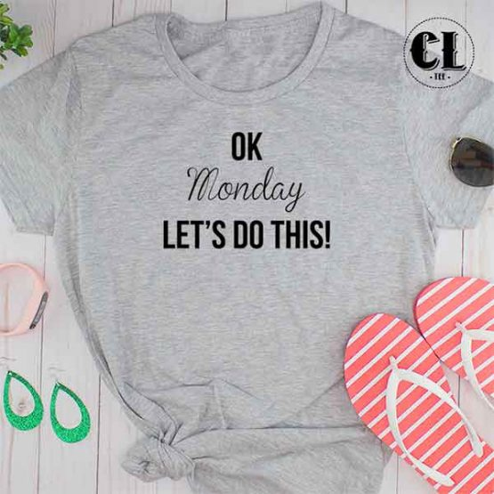 T-Shirt Ok Monday Lets Do This by Clotee.com Tumblr Aesthetic Clothing