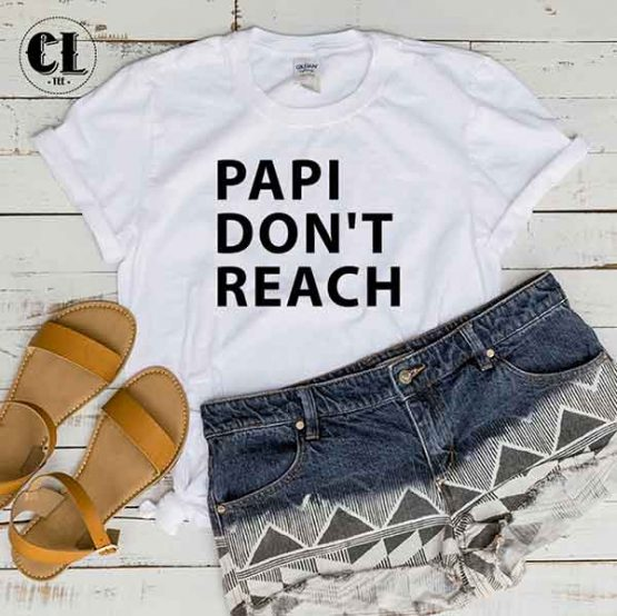 T-Shirt Papi Don't Reach by Clotee.com Tumblr Aesthetic Clothing