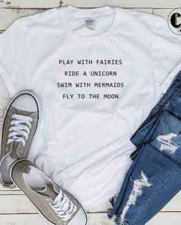 T-Shirt Play With Fairies Ride A Unicorn men women round neck tee. Printed and delivered from USA or UK