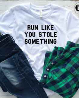 T-Shirt Run Like You Stole Something by Clotee.com Tumblr Aesthetic Clothing