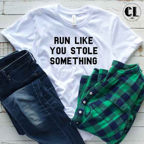 T-Shirt Run Like You Stole Something