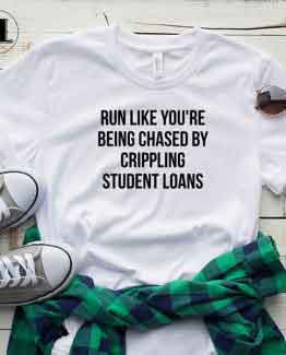 T-Shirt Run Like You're Being Chased By Crippling Student Loans by Clotee.com Tumblr Aesthetic Clothing