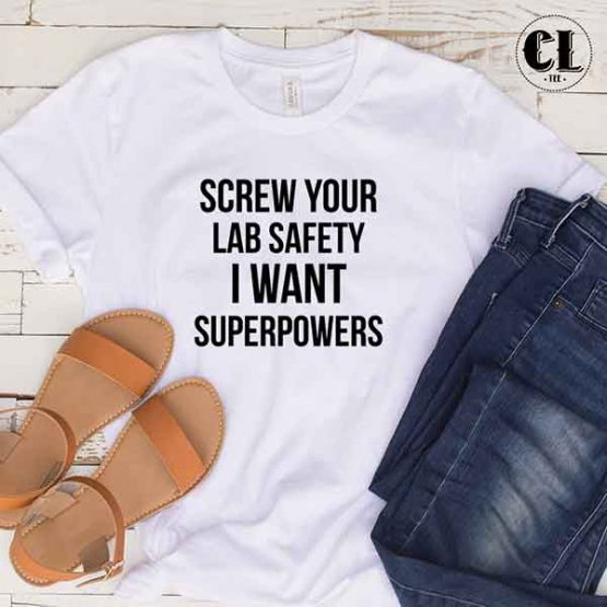 T-Shirt Screw Your Lab Safety I Want Superpowers by Clotee.com Tumblr Aesthetic Clothing
