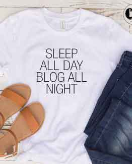 T-Shirt Sleep All Day Blog All Night by Clotee.com Tumblr Aesthetic Clothing