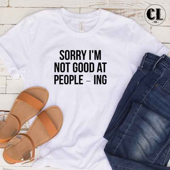 T-Shirt Sorry I'm Not Good At People-Ing by Clotee.com Tumblr Aesthetic Clothing