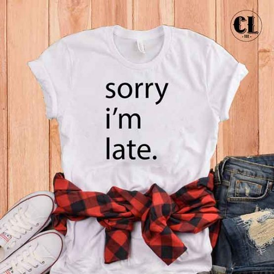 T-Shirt Sorry I'm Late by Clotee.com Tumblr Aesthetic Clothing