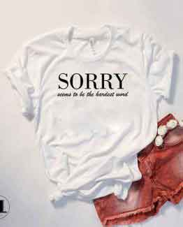 T-Shirt Sorry Seems To Be The Hardest Word by Clotee.com Tumblr Aesthetic Clothing