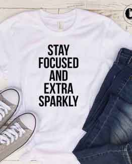 T-Shirt Stay Focused And Extra Sparkly by Clotee.com Tumblr Aesthetic Clothing