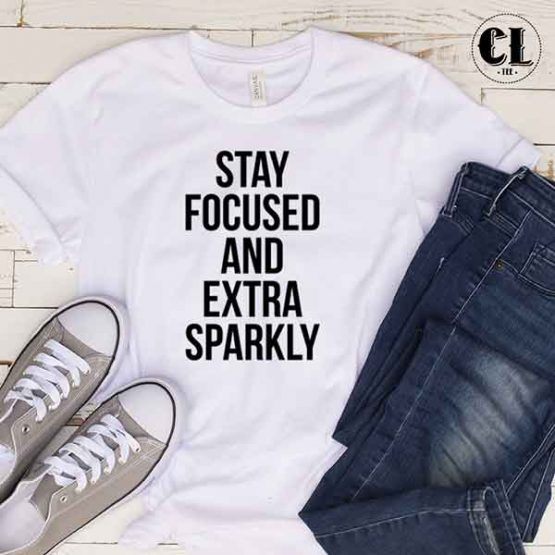 T-Shirt Stay Focused And Extra Sparkly
