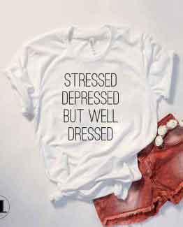 T-Shirt Stressed Depressed But Well Dressed by Clotee.com Tumblr Aesthetic Clothing