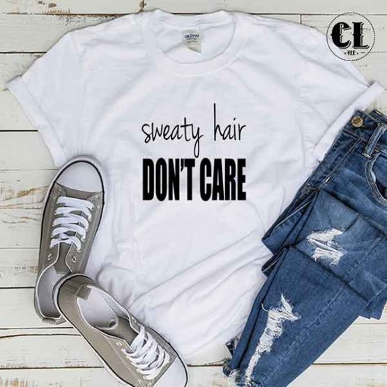 T-Shirt Sweaty Hair Don't Care by Clotee.com Tumblr Aesthetic Clothing
