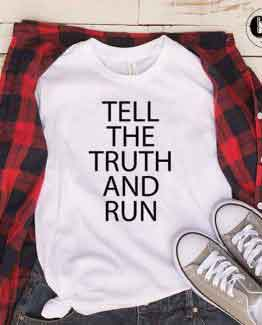 T-Shirt Tell The Truth And Run by Clotee.com Tumblr Aesthetic Clothing