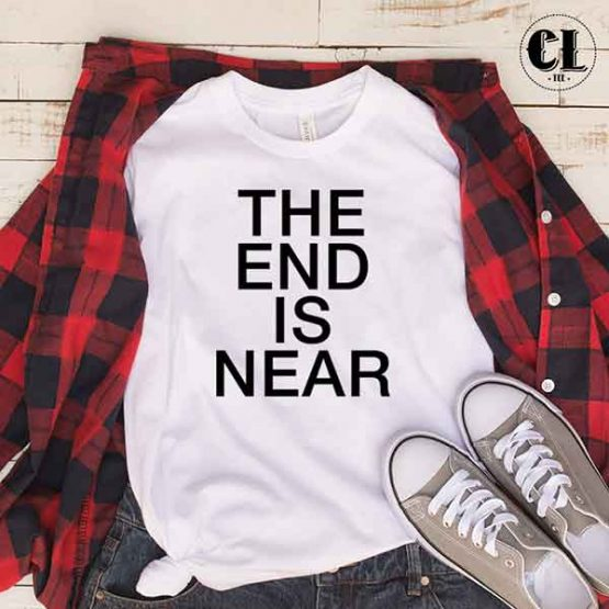 T-Shirt The End Is Near by Clotee.com Tumblr Aesthetic Clothing